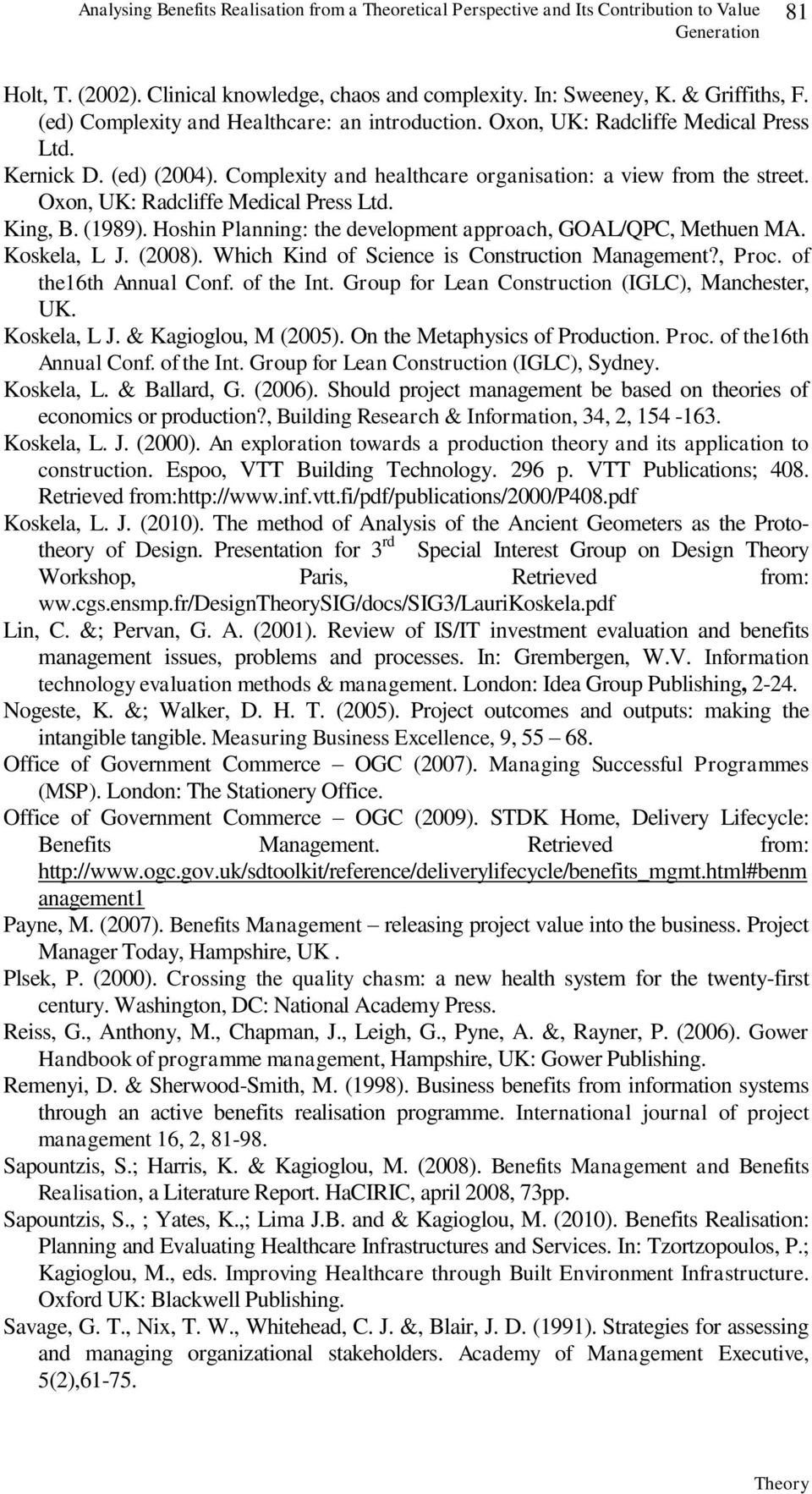 Oxon, UK: Radcliffe Medical Press Ltd. King, B. (1989). Hoshin Planning: the development approach, GOAL/QPC, Methuen MA. Koskela, L J. (2008). Which Kind of Science is Construction Management?, Proc.