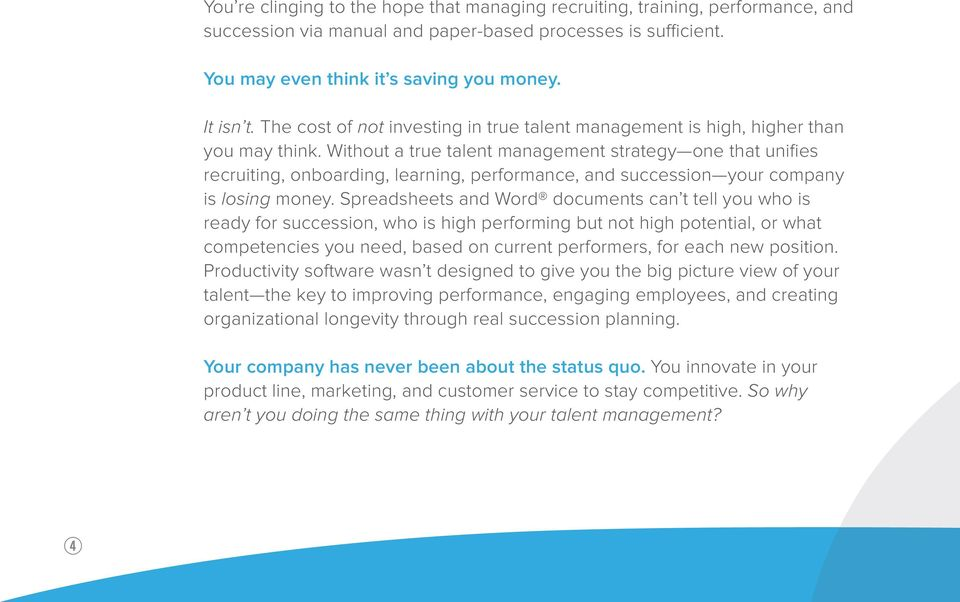 Without a true talent management strategy one that unifies recruiting, onboarding, learning, performance, and succession your company is losing money.