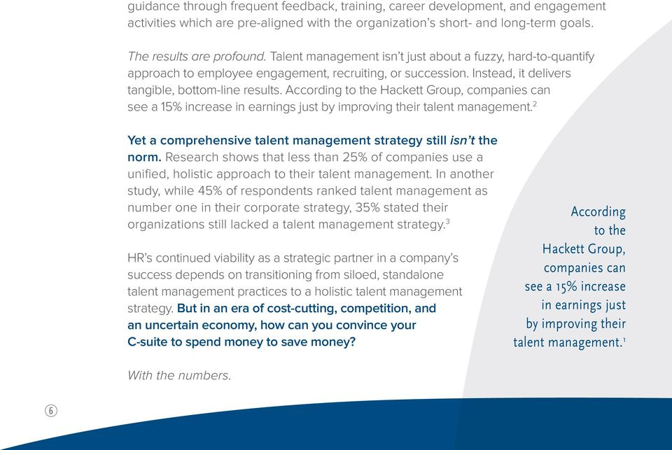 According to the Hackett Group, companies can see a 15% increase in earnings just by improving their talent management. 2 Yet a comprehensive talent management strategy still isn t the norm.