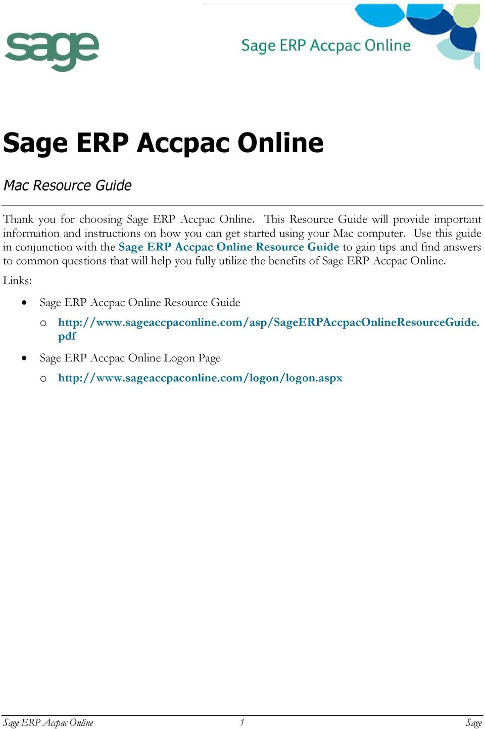 Use this guide in conjunction with the Sage ERP Accpac Online Resource Guide to gain tips and find answers to common questions that will help you fully utilize