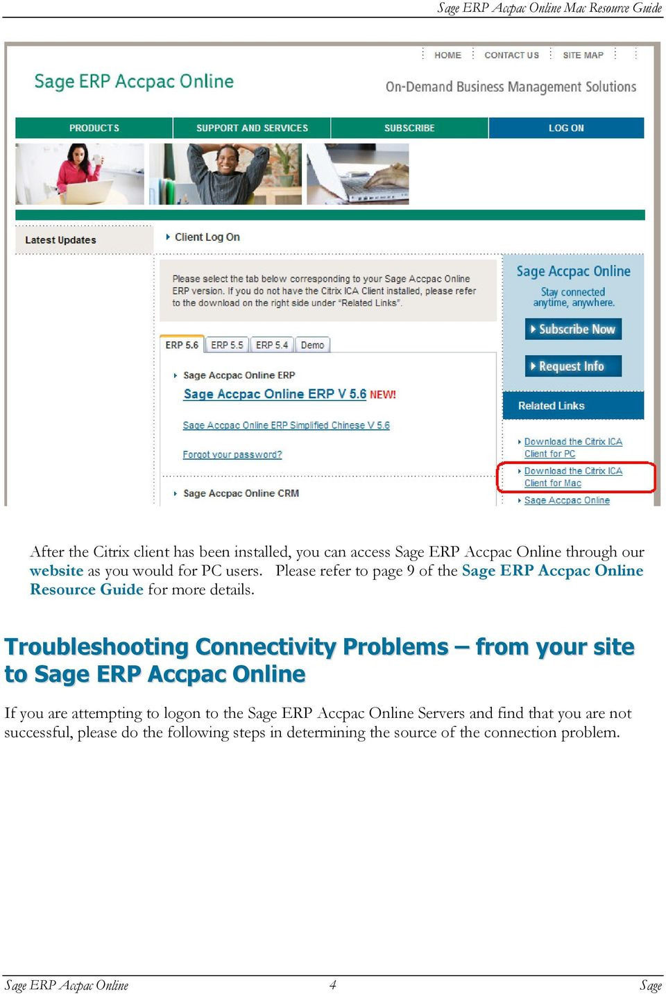 Troubleshooting Connectivity Problems from your site to Sage ERP Accpac Online If you are attempting to logon to the Sage ERP