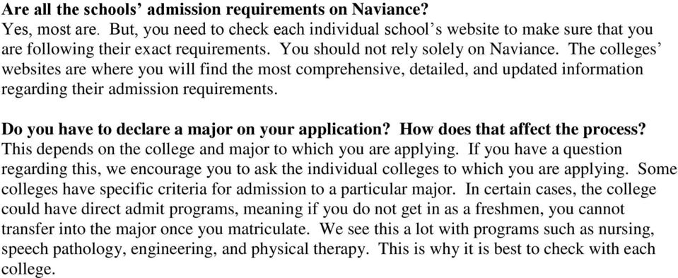 Do you have to declare a major on your application? How does that affect the process? This depends on the college and major to which you are applying.