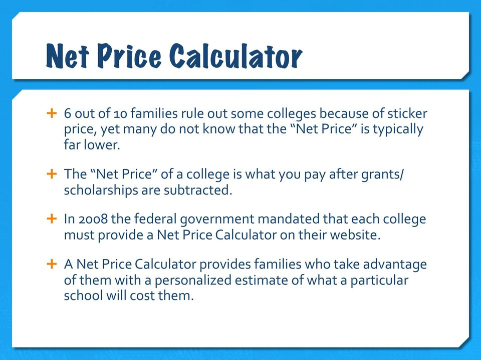 Ê In 2008 the federal government mandated that each college must provide a Net Price Calculator on their website.