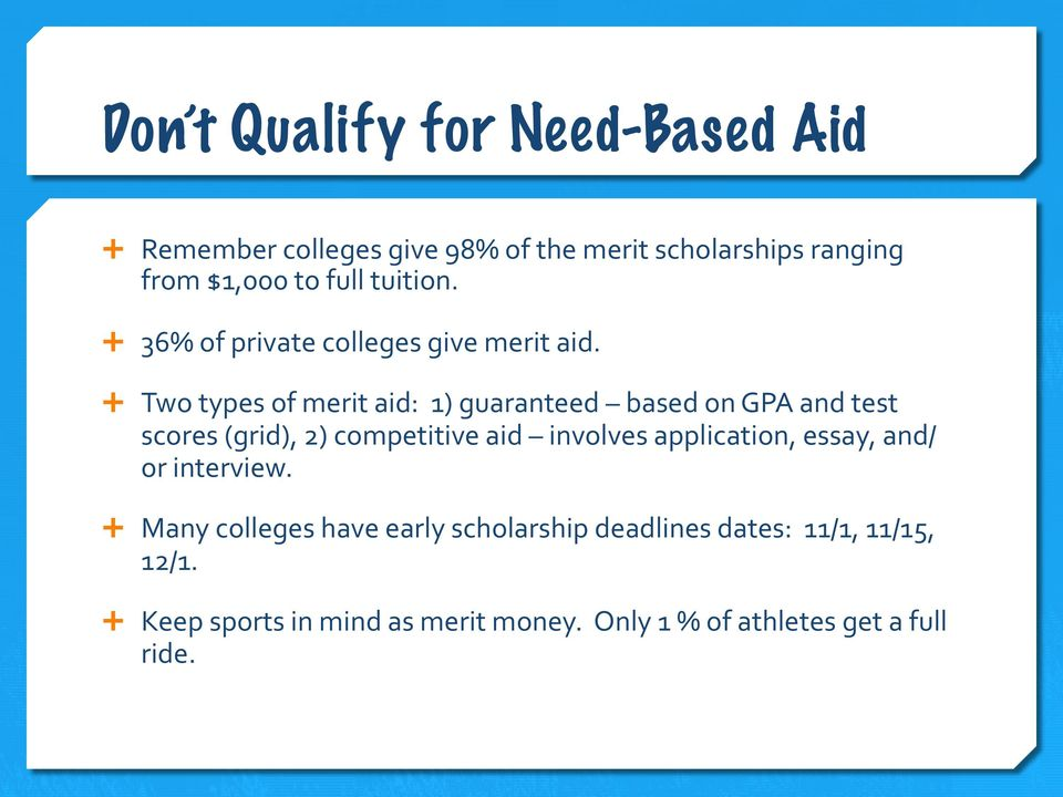 Ê Two types of merit aid: 1) guaranteed based on GPA and test scores (grid), 2) competitive aid involves
