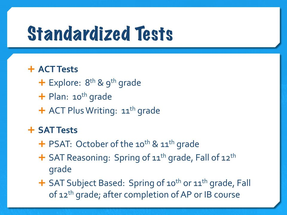 grade Ê SAT Reasoning: Spring of 11 th grade, Fall of 12 th grade Ê SAT Subject
