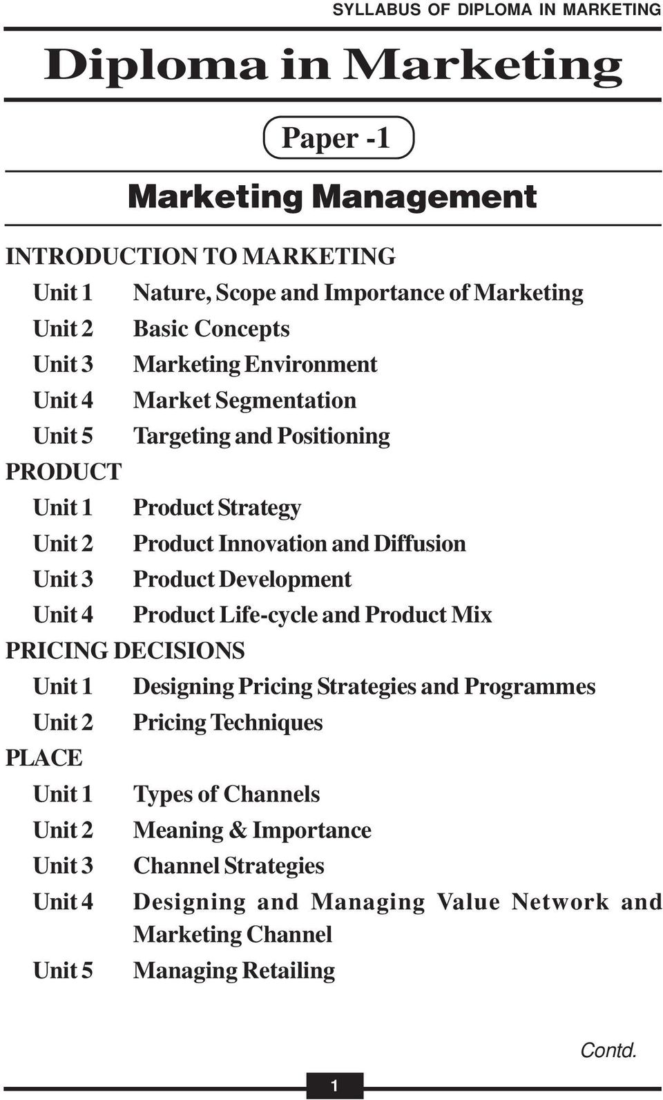 PLACE Product Life-cycle and Product Mix Designing Pricing Strategies and Programmes Pricing Techniques Types of Channels Meaning