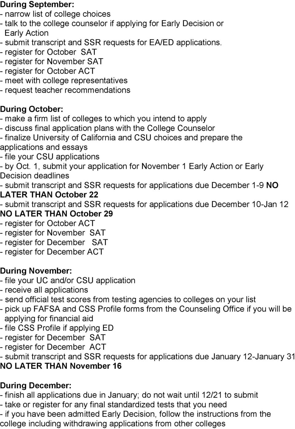 to which you intend to apply - discuss final application plans with the College Counselor - finalize University of California and CSU choices and prepare the applications and essays - file your CSU