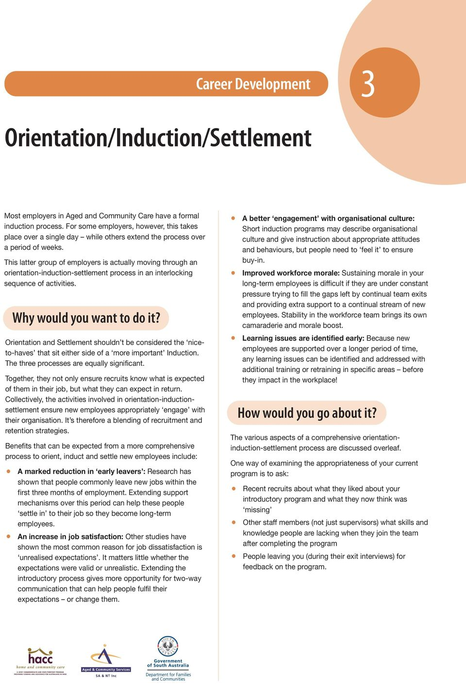 This latter group of employers is actually moving through an orientation-induction-settlement process in an interlocking sequence of activities. Why would you want to do it?