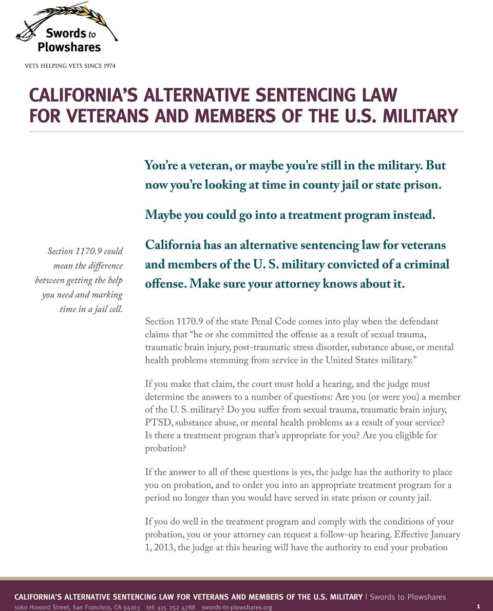 9 could mean the difference between getting the help you need and marking time in a jail cell. California has an alternative sentencing law for veterans and members of the U. S.