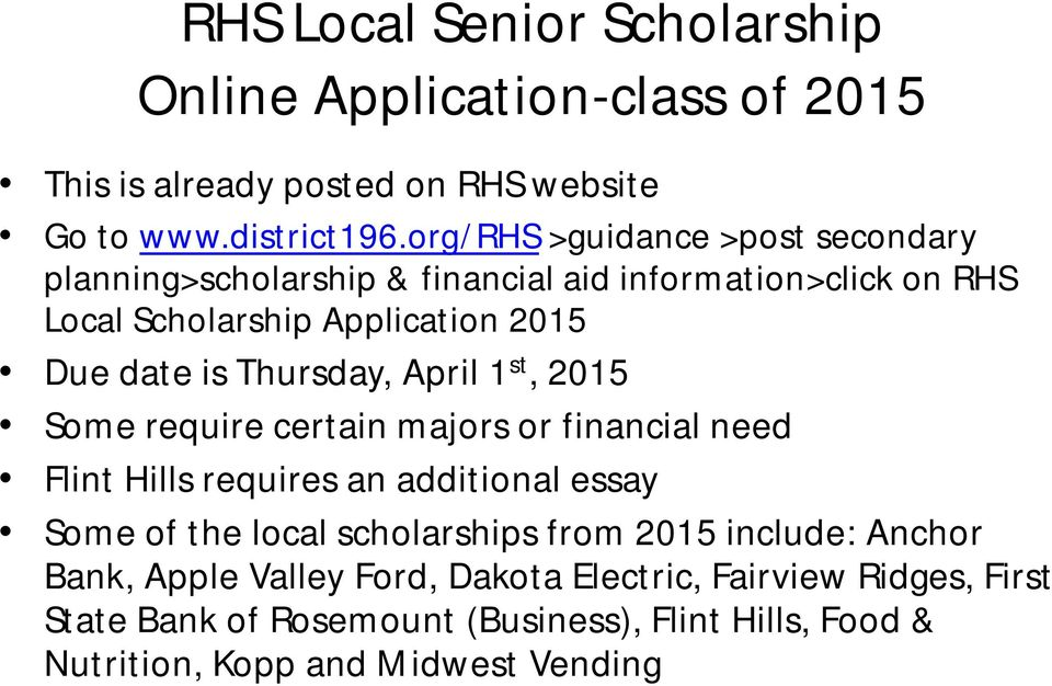 Thursday, April 1 st, 2015 Some require certain majors or financial need Flint Hills requires an additional essay Some of the local scholarships