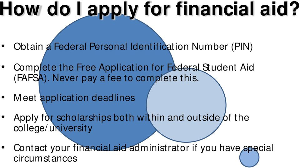 Federal Student Aid (FAFSA). Never pay a fee to complete this.