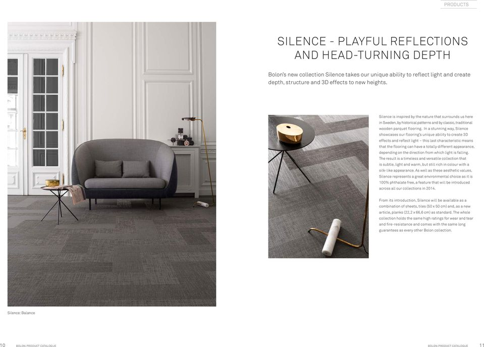 In a stunning way, Silence showcases our flooring s unique ability to create 3D effects and reflect light this last characteristic means that the flooring can have a totally different appearance,