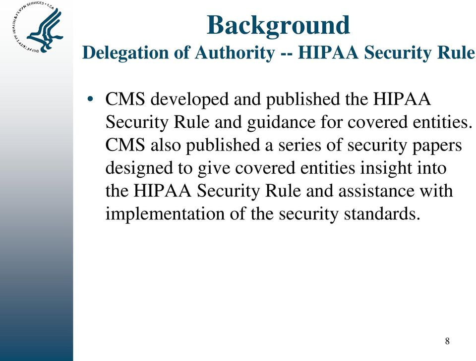 CMS also published a series of security papers designed to give covered entities