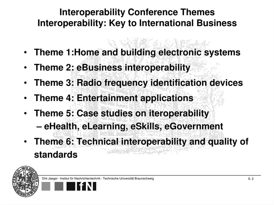 Entertainment applications Theme 5: Case studies on iteroperability ehealth, elearning, eskills, egovernment Theme 6: