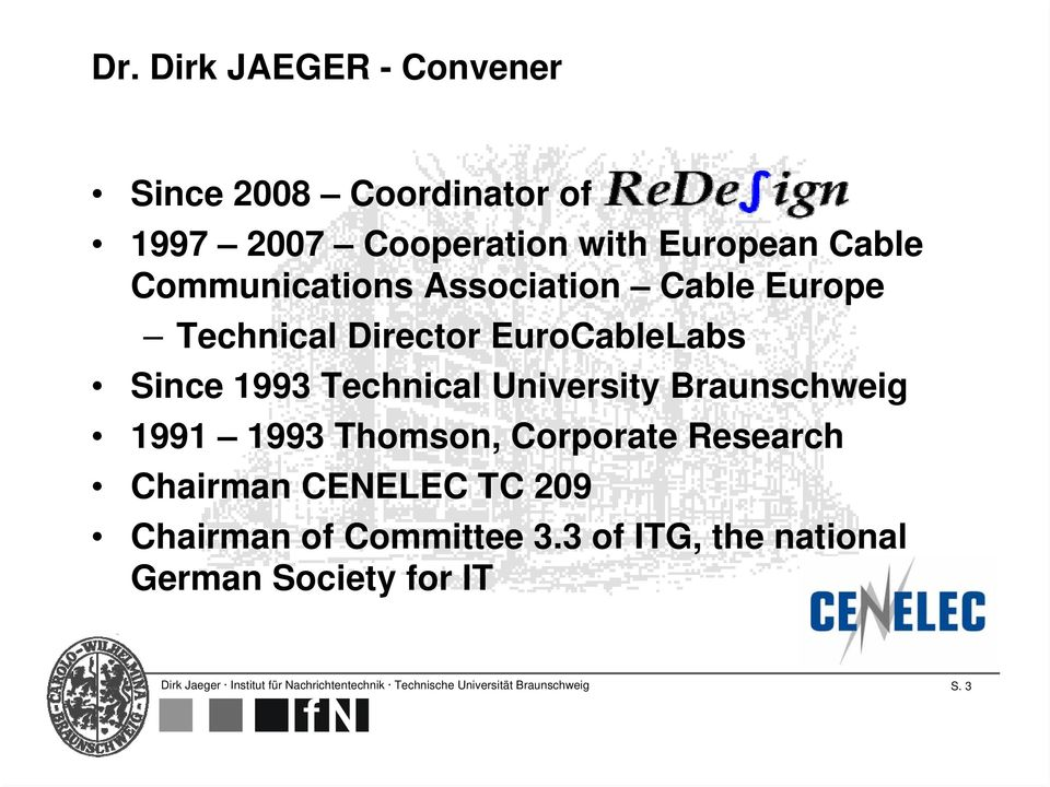 Braunschweig 1991 1993 Thomson, Corporate Research Chairman CENELEC TC 209 Chairman of Committee 3.