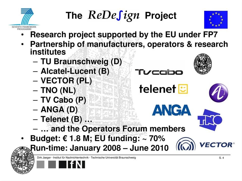 (D) Telenet (B) and the Operators Forum members Budget: 1.