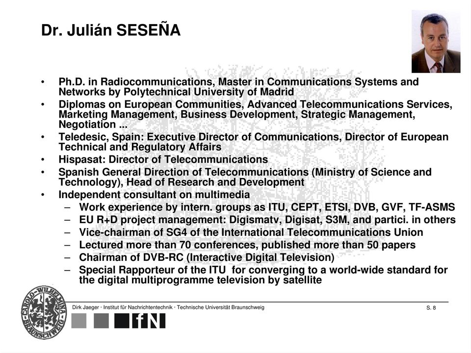 .. Teledesic, Spain: Executive Director of Communications, Director of European Technical and Regulatory Affairs Hispasat: Director of Telecommunications Spanish General Direction of