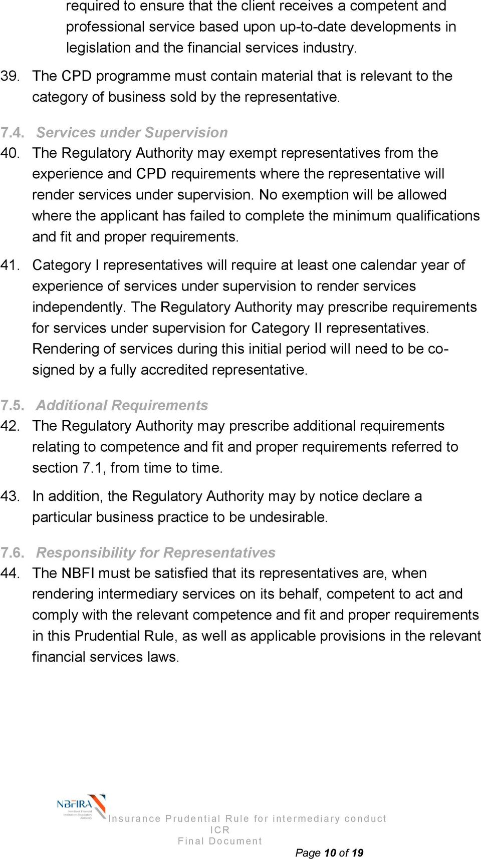 The Regulatory Authority may exempt representatives from the experience and CPD requirements where the representative will render services under supervision.