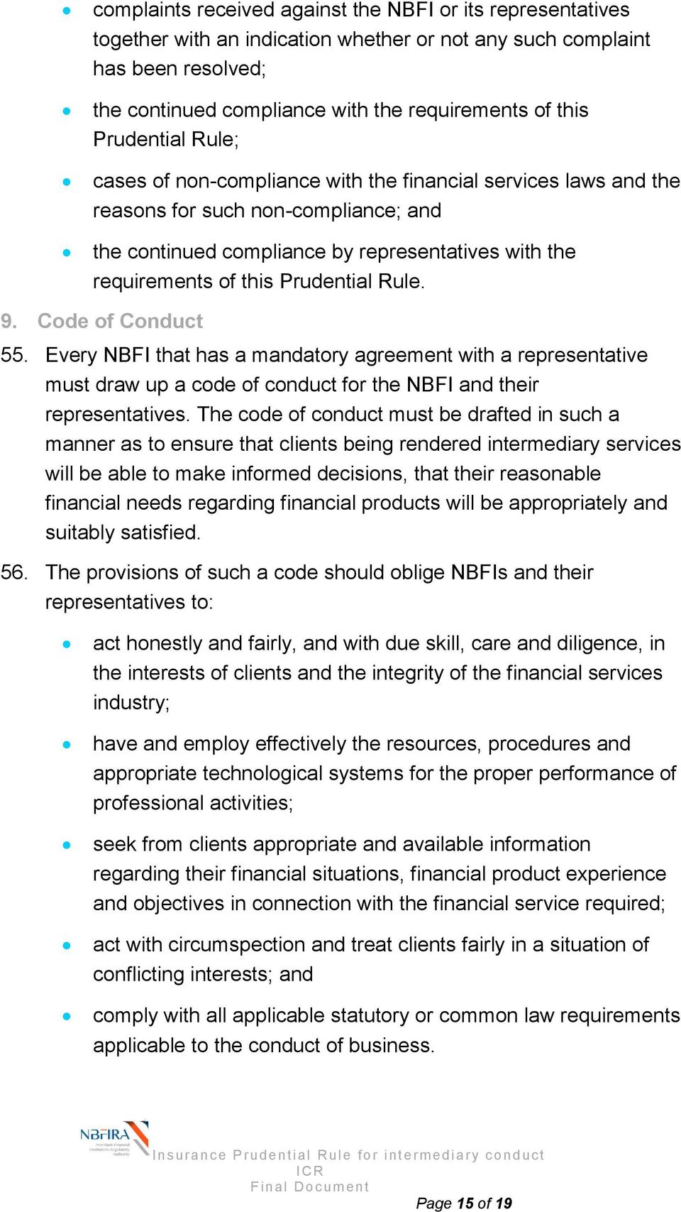 Prudential Rule. 9. Code of Conduct 55. Every NBFI that has a mandatory agreement with a representative must draw up a code of conduct for the NBFI and their representatives.