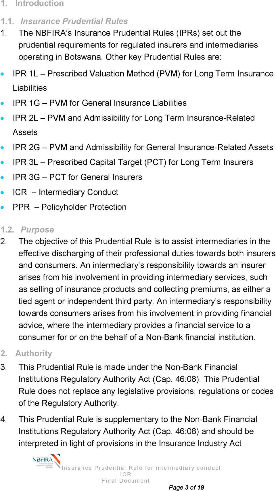 Insurance-Related Assets IPR 2G PVM and Admissibility for General Insurance-Related Assets IPR 3L Prescribed Capital Target (PCT) for Long Term Insurers IPR 3G PCT for General Insurers Intermediary