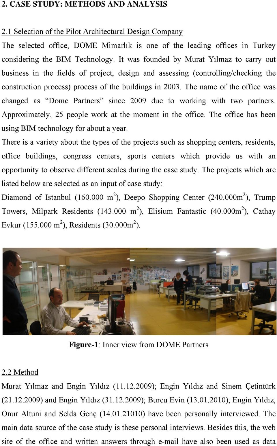 The name of the office was changed as Dome Partners since 2009 due to working with two partners. Approximately, 25 people work at the moment in the office.