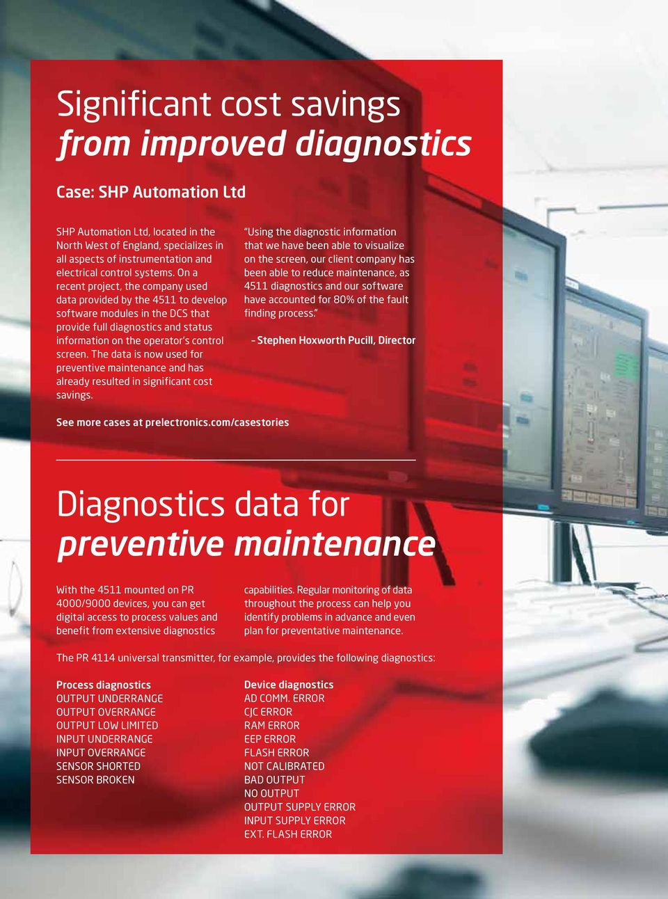 On a recent project, the company used data provided by the 4511 to develop software modules in the DCS that provide full diagnostics and status information on the operator s control screen.