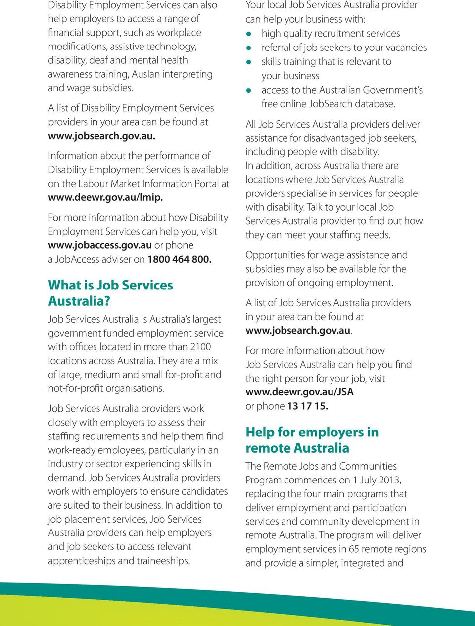 Information about the performance of Disability Employment Services is available on the Labour Market Information Portal at www.deewr.gov.au/lmip.