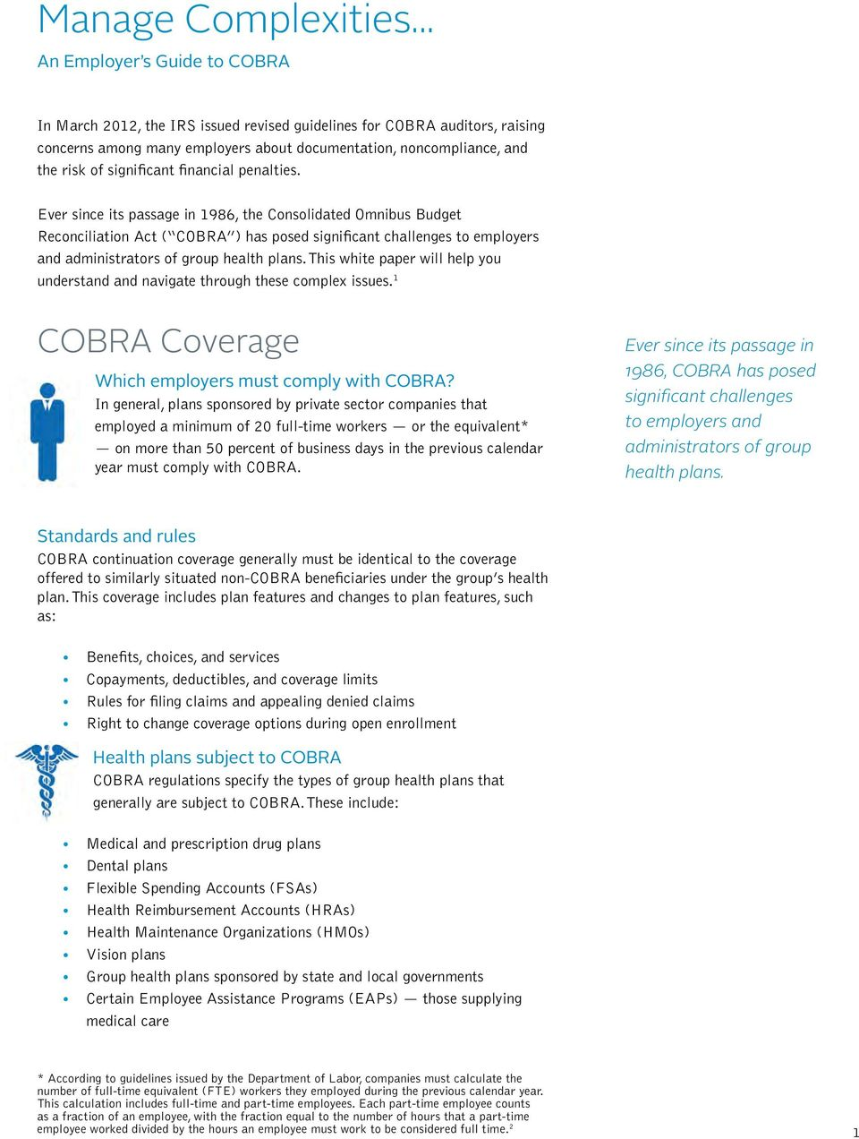 Ever since its passage in 1986, the Consolidated Omnibus Budget Reconciliation Act ( COBRA ) has posed significant challenges to employers and administrators of group health plans.