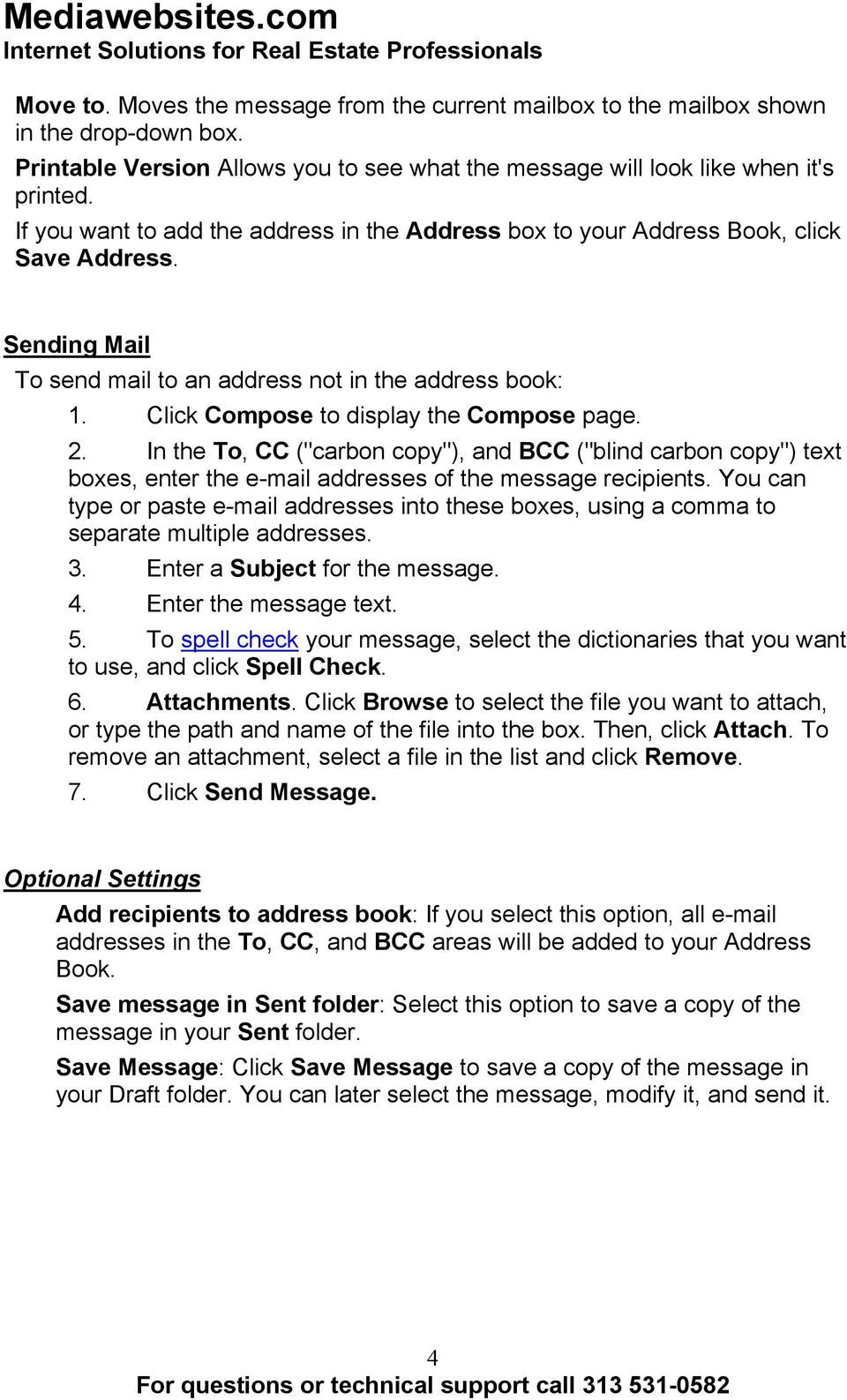 "Click Compose to display the Compose page. 2. In the To, CC (""carbon copy""), and BCC (""blind carbon copy"") text boxes, enter the e-mail addresses of the message recipients."