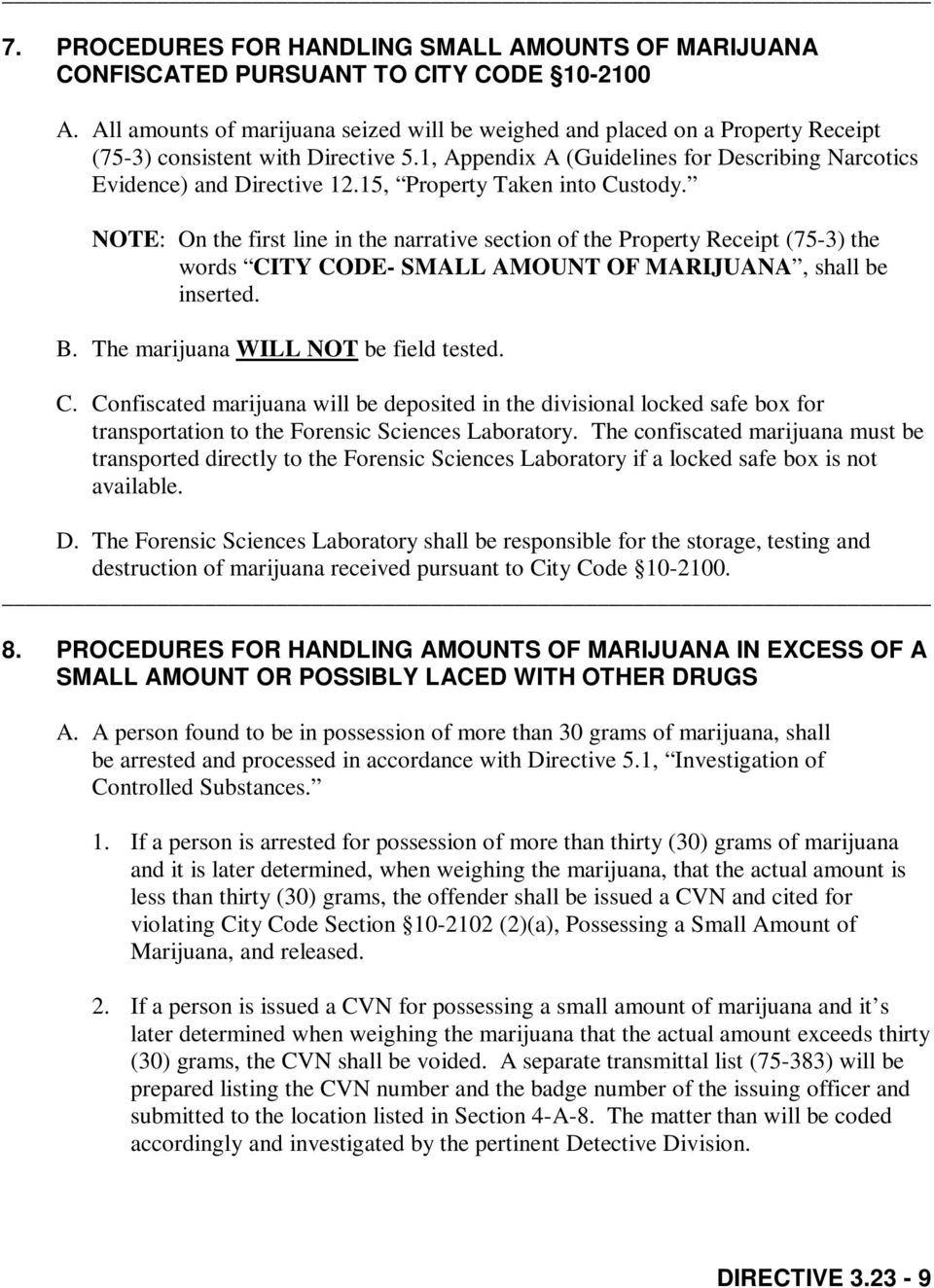 15, Property Taken into Custody. NOTE: On the first line in the narrative section of the Property Receipt (75-3) the words CITY CODE- SMALL AMOUNT OF MARIJUANA, shall be inserted. B.