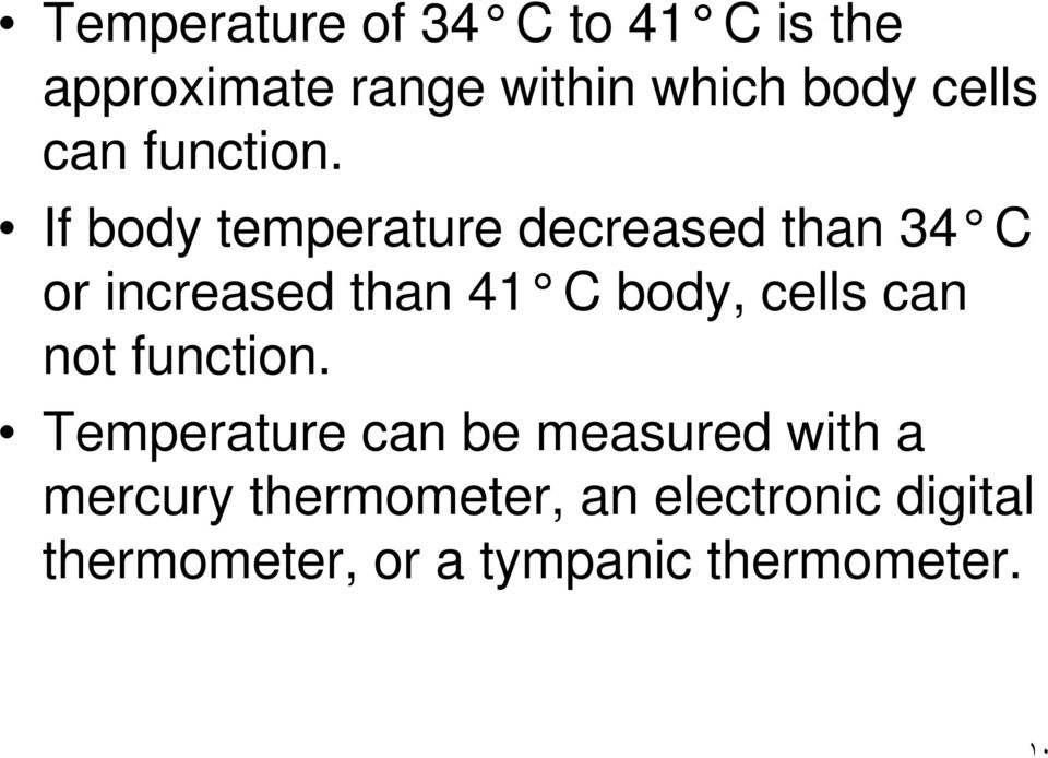 If body temperature decreased than 34 C or increased than 41 C body, cells