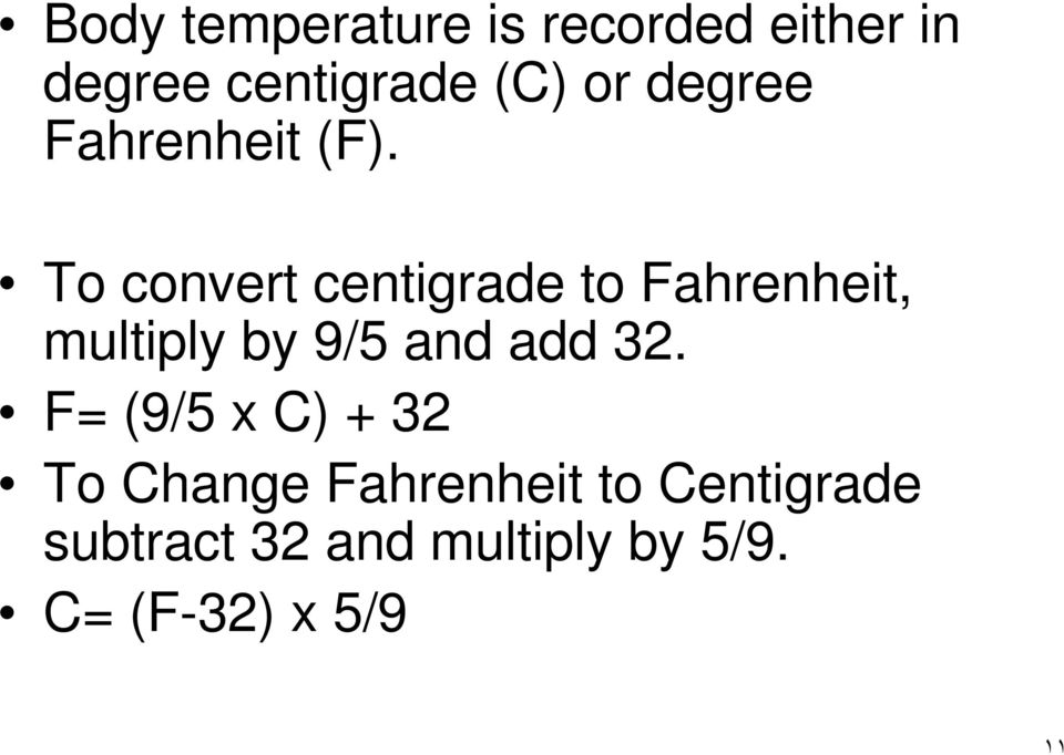 To convert centigrade to Fahrenheit, multiply by 9/5 and add 32.