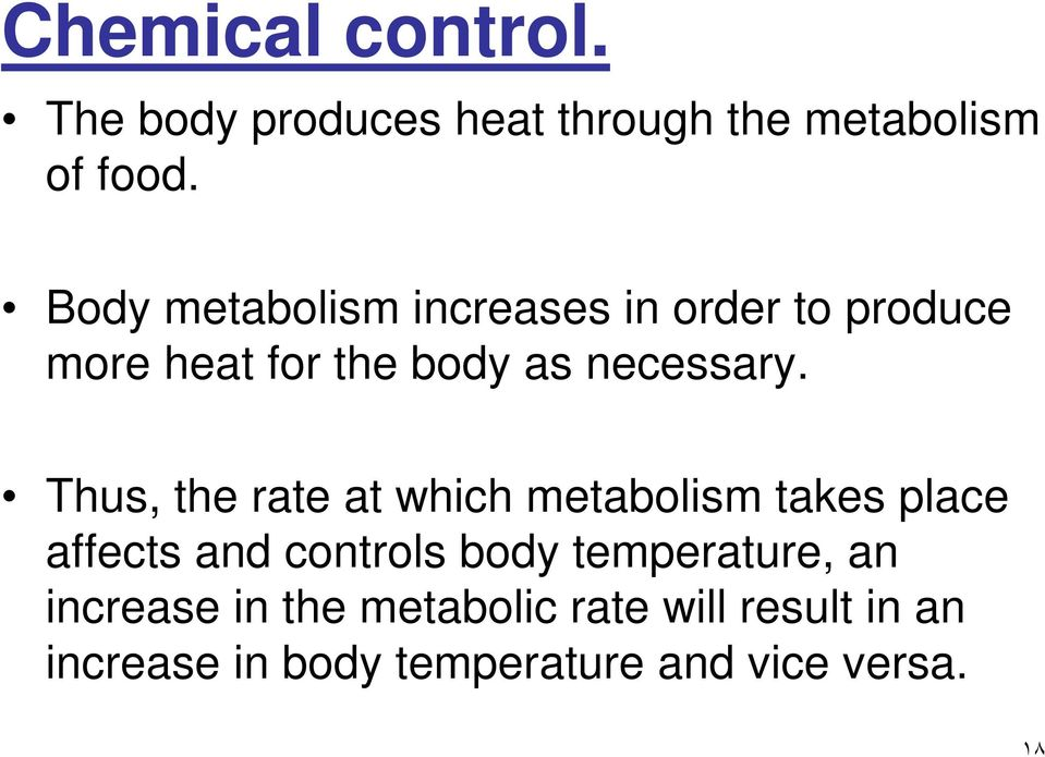Thus, the rate at which metabolism takes place affects and controls body temperature,