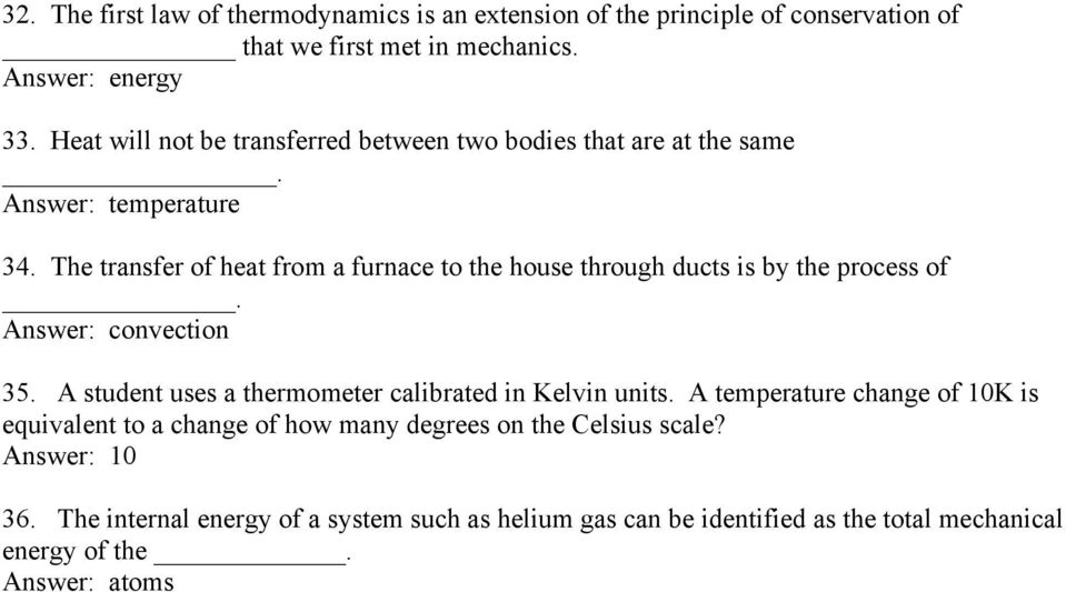 The transfer of heat from a furnace to the house through ducts is by the process of. Answer: convection 35.