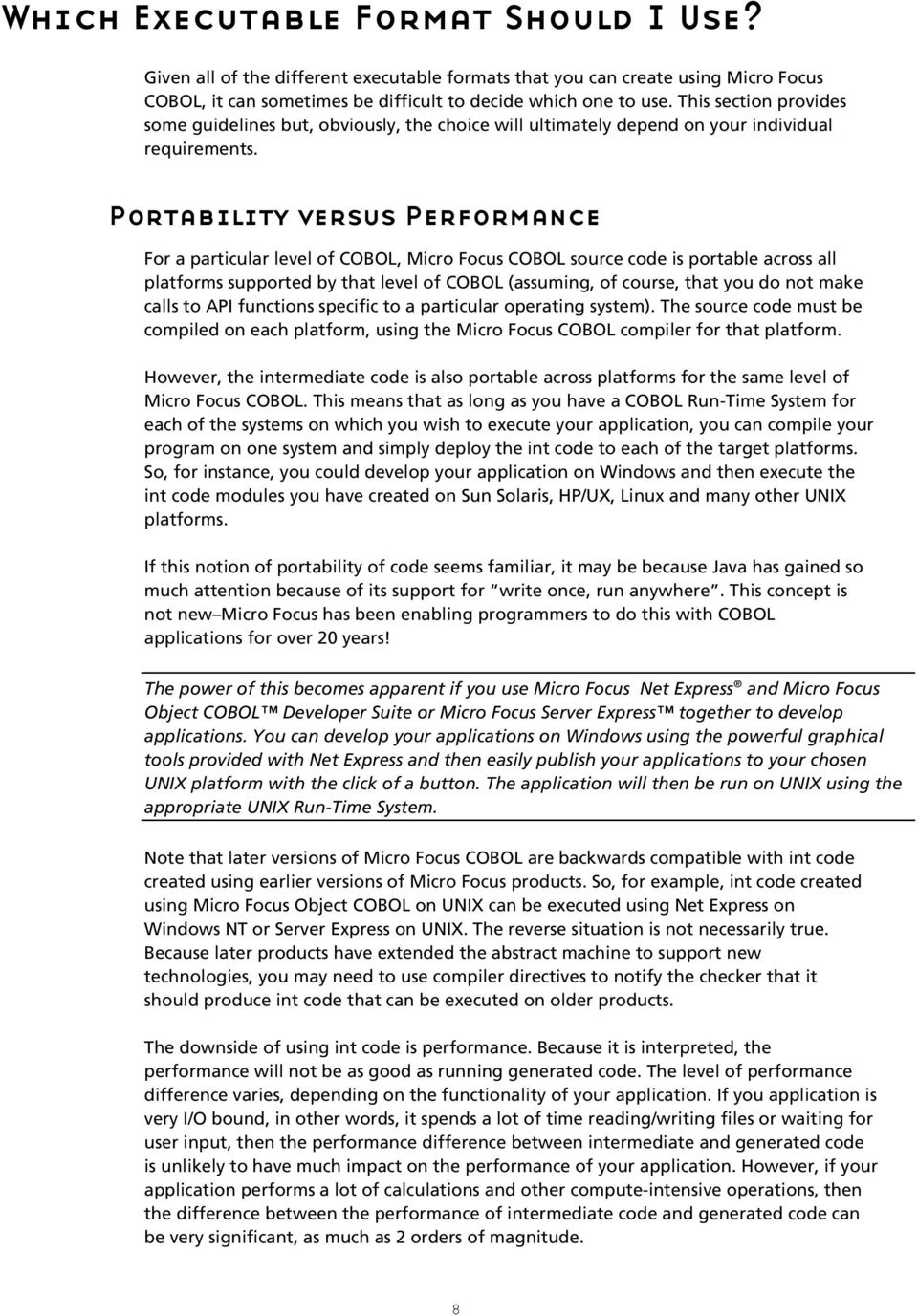 Portability versus Performance For a particular level of COBOL, Micro Focus COBOL source code is portable across all platforms supported by that level of COBOL (assuming, of course, that you do not