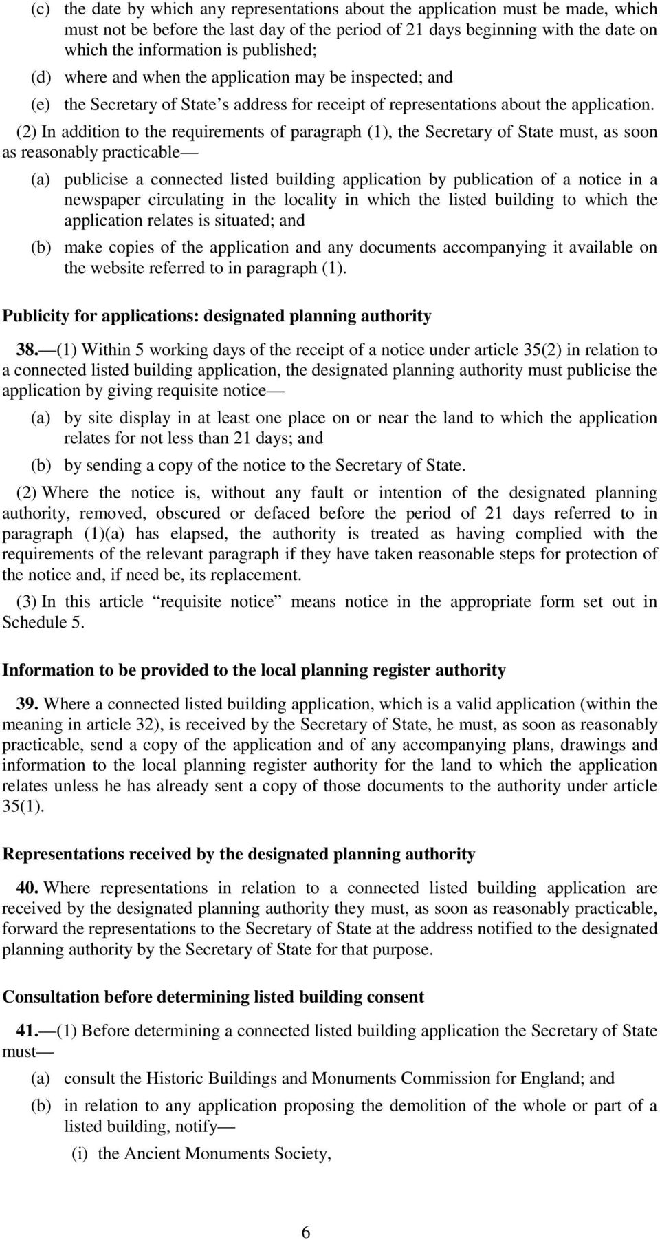 (2) In addition to the requirements of paragraph (1), the Secretary of State must, as soon as reasonably practicable (a) publicise a connected listed building application by publication of a notice