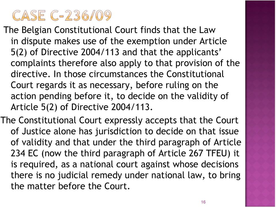 In those circumstances the Constitutional Court regards it as necessary, before ruling on the action pending before it, to decide on the validity of Article 5(2) of Directive 2004/113.