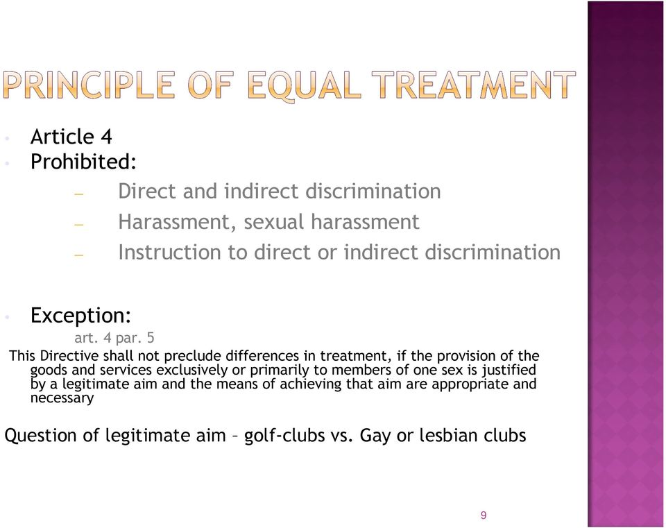 5 This Directive shall not preclude differences in treatment, if the provision of the goods and services exclusively