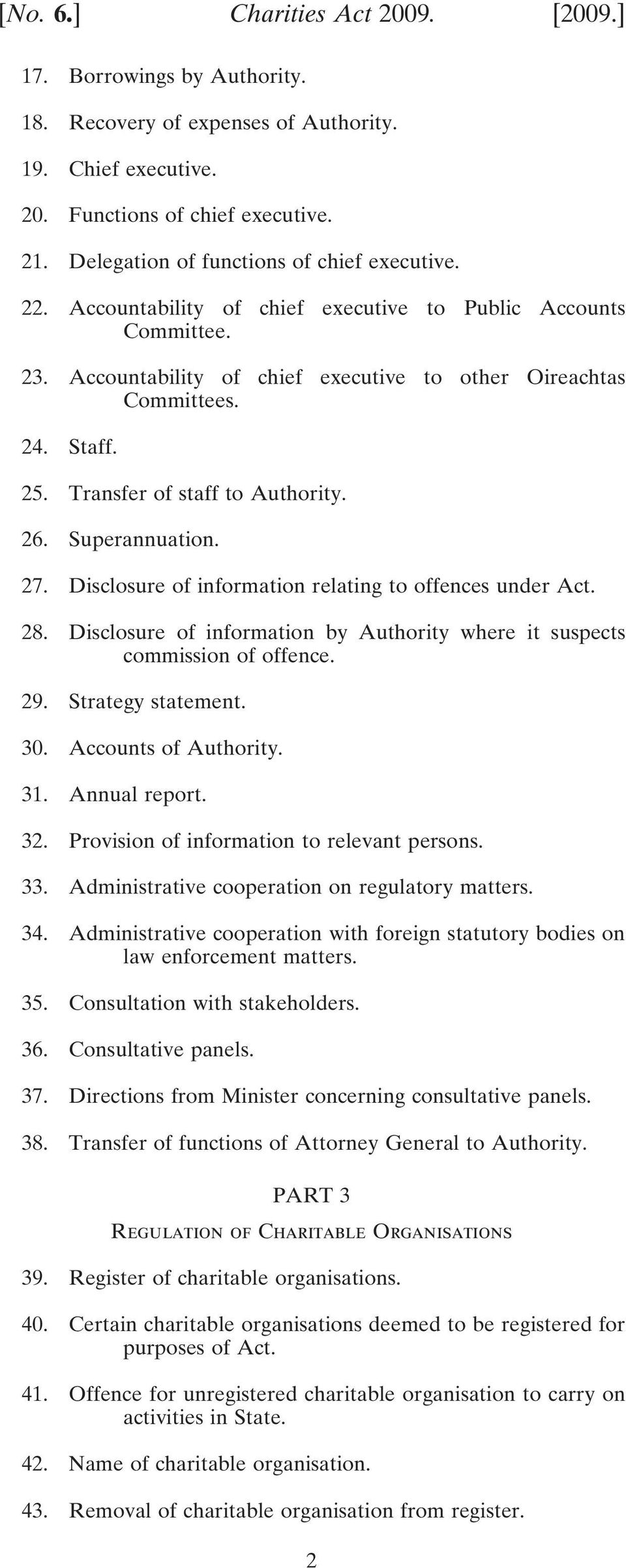 Transfer of staff to Authority. 26. Superannuation. 27. Disclosure of information relating to offences under Act. 28. Disclosure of information by Authority where it suspects commission of offence.