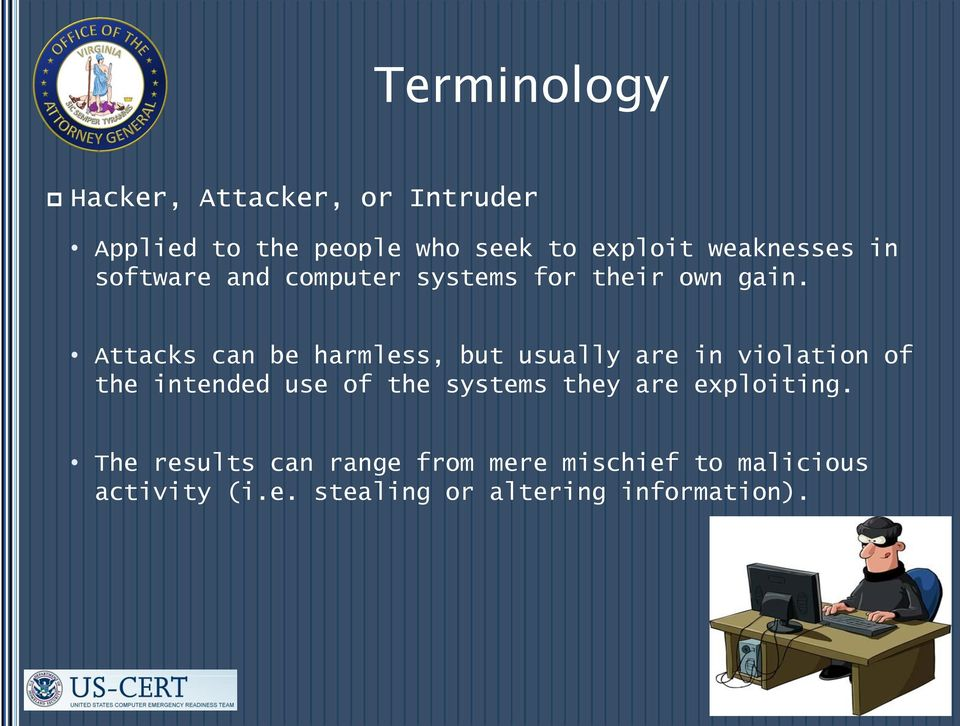 Attacks can be harmless, but usually are in violation of the intended use of the systems