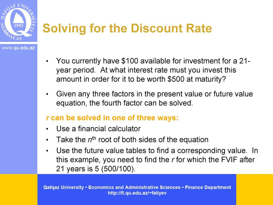 Given any three factors in the present value or future value equation, the fourth factor can be solved.
