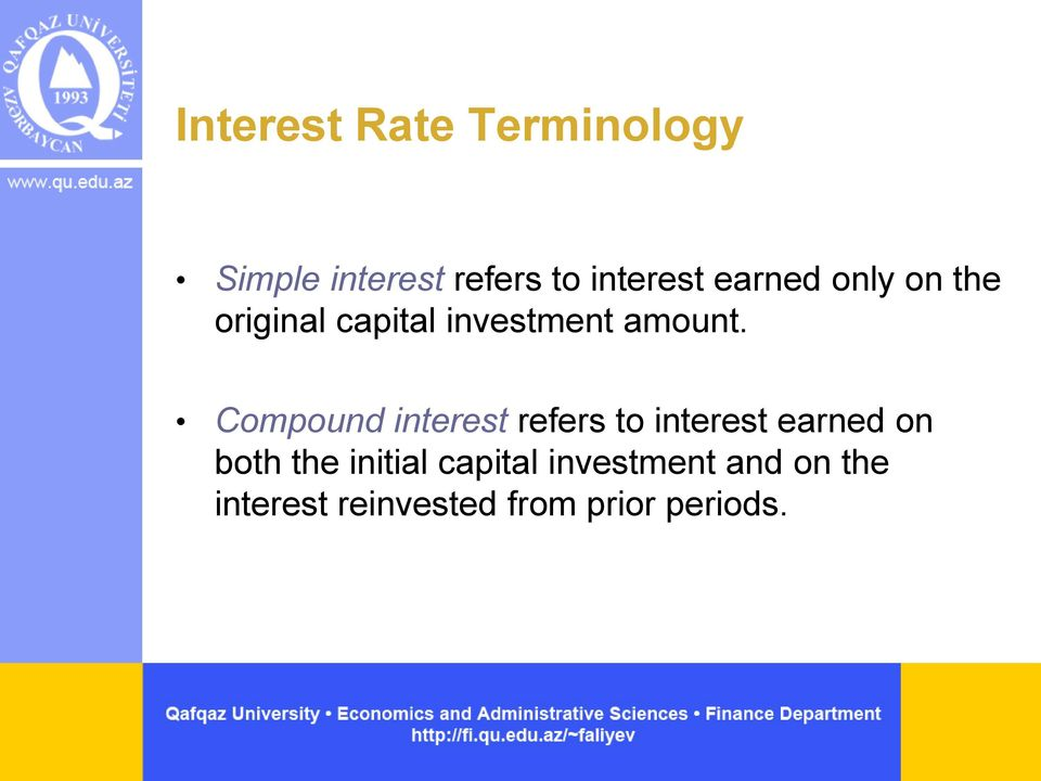 Compound interest refers to interest earned on both the