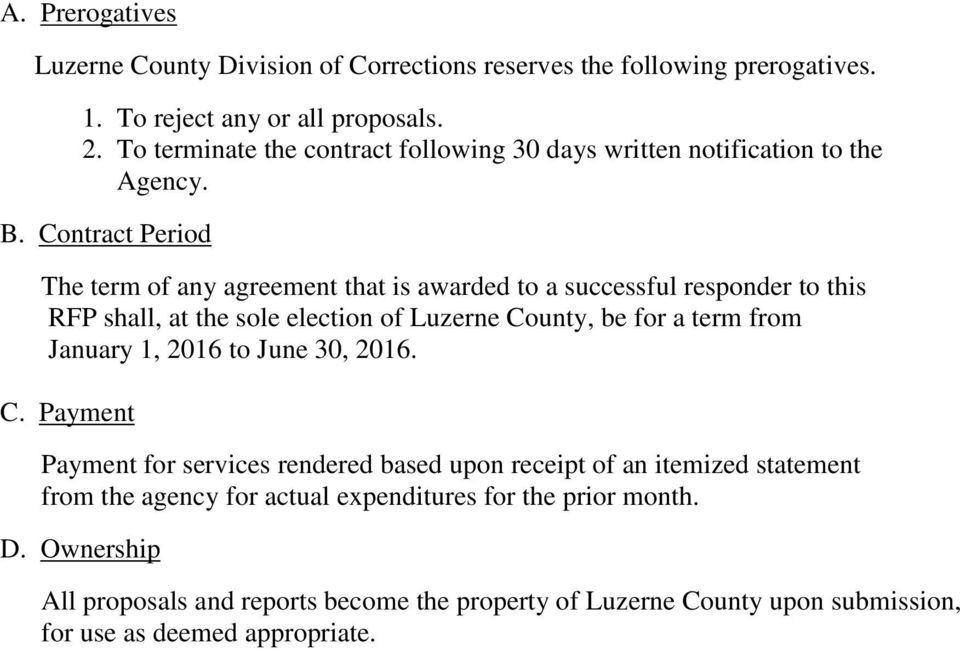 Contract Period The term of any agreement that is awarded to a successful responder to this RFP shall, at the sole election of Luzerne County, be for a term from January