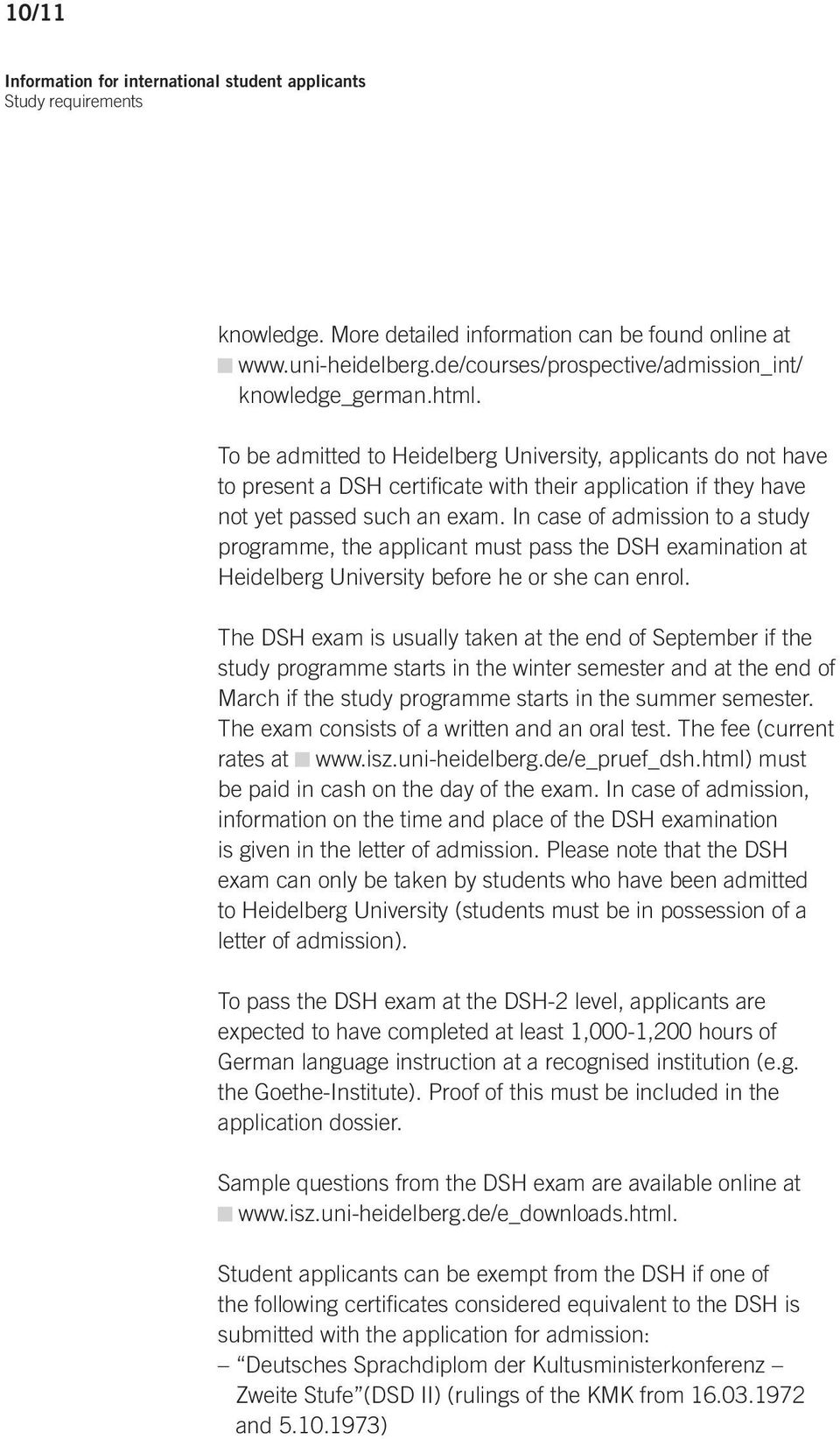 To be admitted to Heidelberg University, applicants do not have to present a DSH certificate with their application if they have not yet passed such an exam.
