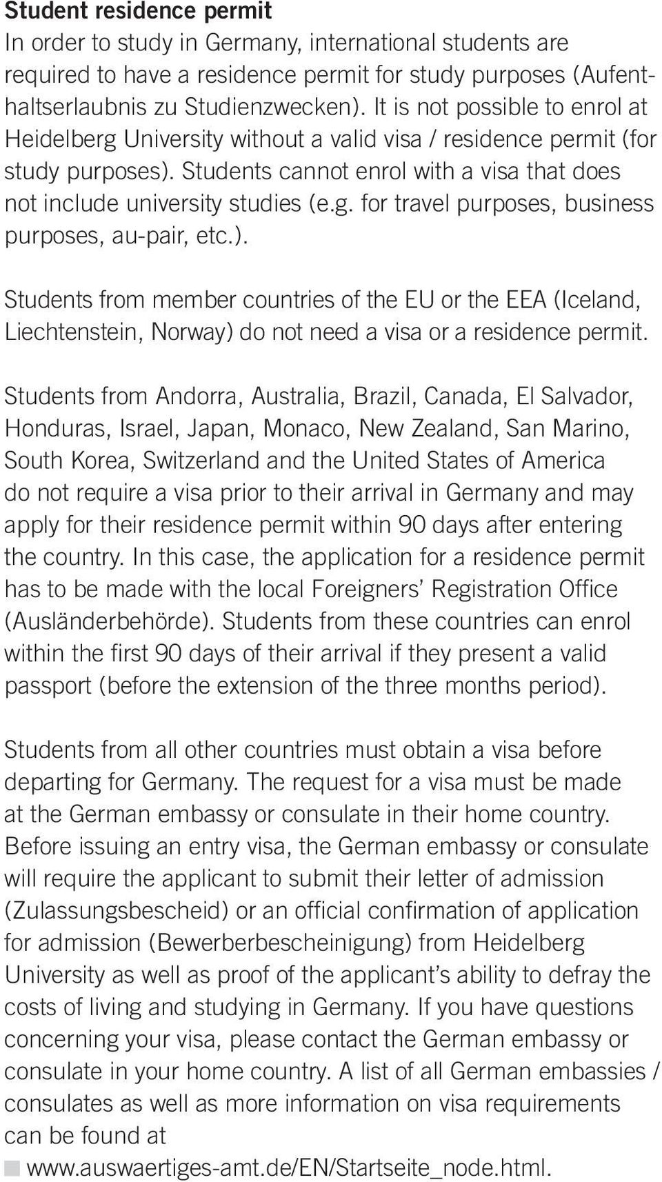 ). Students from member countries of the EU or the EEA (Iceland, Liechtenstein, Norway) do not need a visa or a residence permit.