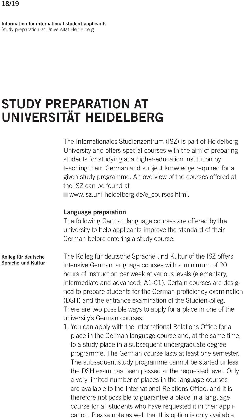 study programme. An overview of the courses offered at the ISZ can be found at www.isz.uni-heidelberg.de/e_courses.html.