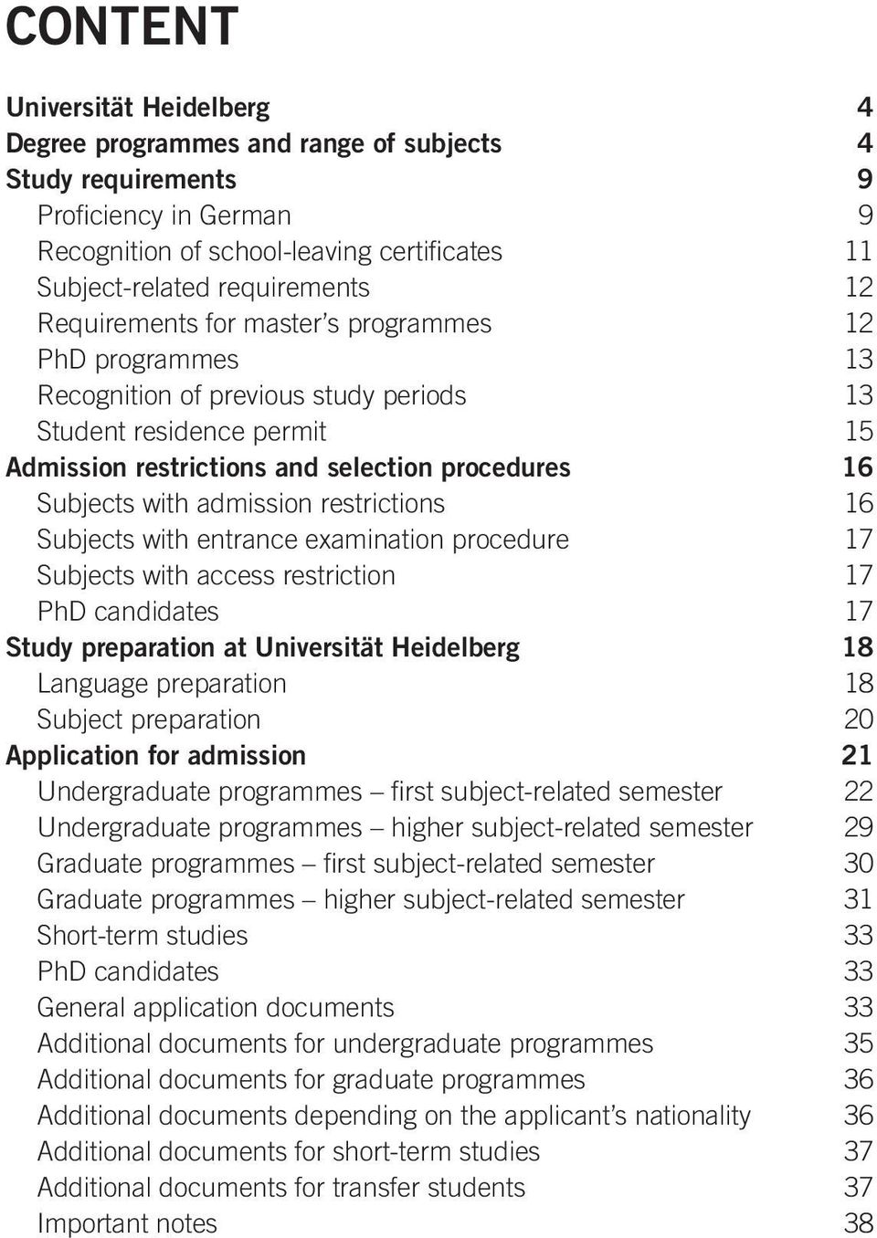 admission restrictions 16 Subjects with entrance examination procedure 17 Subjects with access restriction 17 PhD candidates 17 Study preparation at Universität Heidelberg 18 Language preparation 18