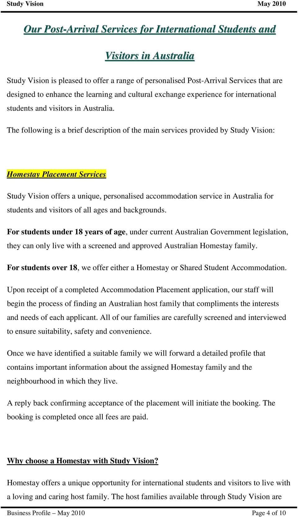 The following is a brief description of the main services provided by Study Vision: Homestay Placement Services Study Vision offers a unique, personalised accommodation service in Australia for
