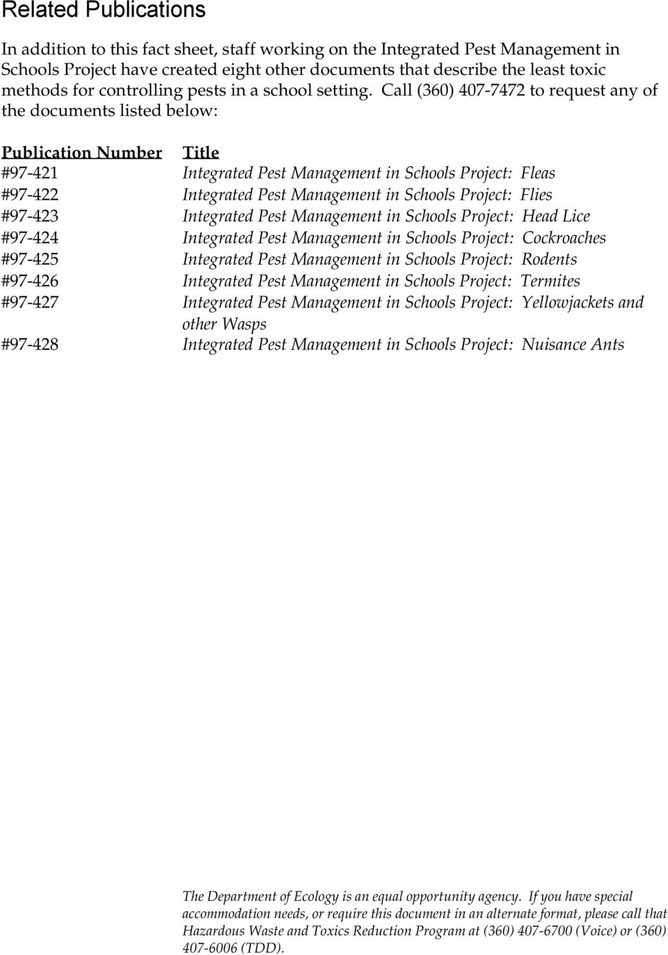 Call (360) 407-7472 to request any of the documents listed below: Publication Number Title #97-421 Integrated Pest Management in Schools Project: Fleas #97-422 Integrated Pest Management in Schools
