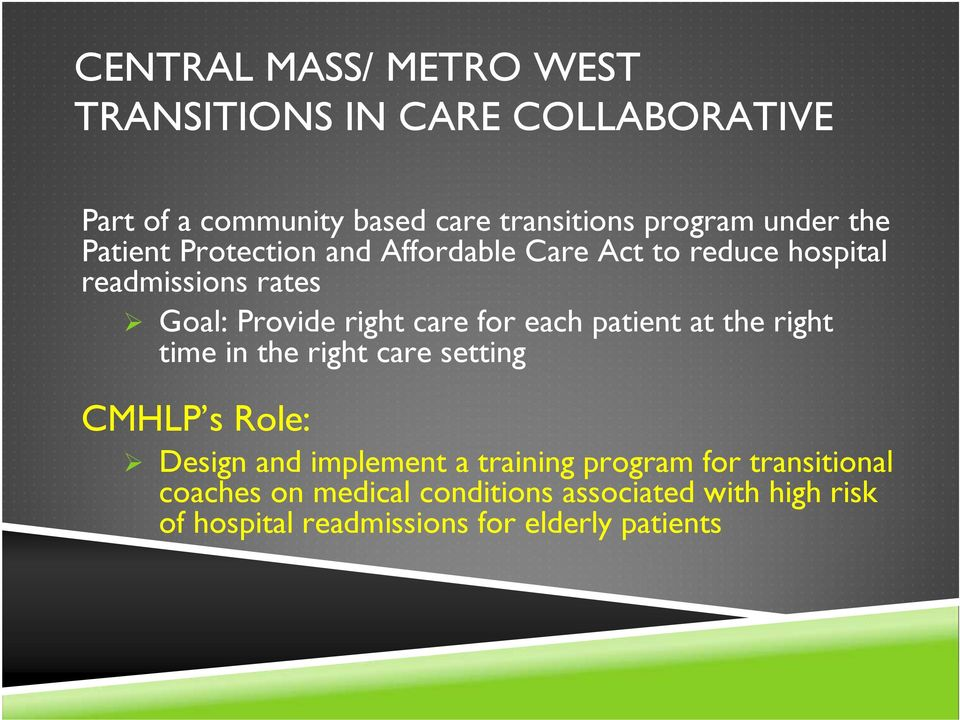 care for each patient at the right time in the right care setting CMHLP s Role: Design and implement a training